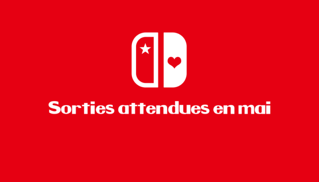 Les sorties attendues pour le mois de mai sur la Nintendo Switch